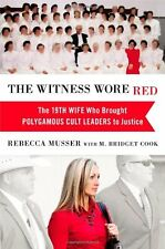 The Witness Wore Red: The 19th Wife Who Brought Polygamous Cult Leaders to Justi
