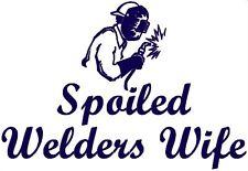 SPOILED WELDER WIFE DECAL welding mig tig arc window sticker gun