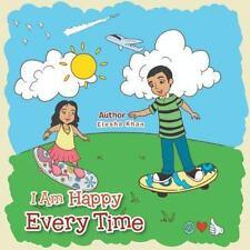 I Am Happy Every Time by Elesha Khan (2013, Paperback)