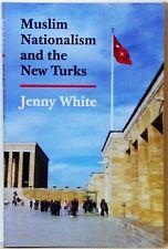 MUSLIM NATIONALISM & THE NEW TURKS - JENNY WHITE - 2013