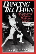 Dancing till Dawn : A Century of Exhibition Ballroom Dance by Julie Malnig...