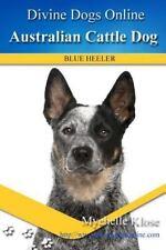Australian Cattle Dogs : Divine Dogs Online, Paperback by Klose, Mychelle, Is.