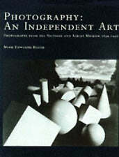 Photography: Independent Art - Photographs from the Victoria and Albert Museum, 1839-1996 by Mark Haworth-Booth (Hardback, 1997)