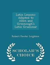 Latin Lessons Adapted Allen Greenough's Latin Grammar - S by Leighton Robert Fow