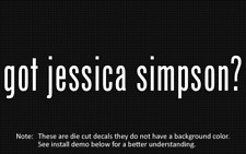 (2x) got jessica simpson? Sticker Die Cut Decal vinyl
