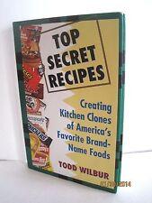 Top Secret Recipes: Creating Kitchen Clones... by Tod Wilbur