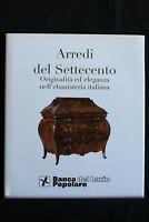 ARREDI DEL SETTECENTO Originalità ed eleganza. AA.VV. BPL.