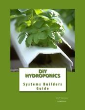 DIY Hydroponics: System Builders Guide 3rd Addition: Volume 1 NEW BOOK