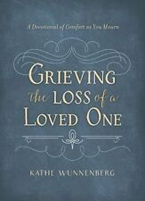 Grieving the Loss of a Loved One: A Devotional of Comfort as You Mourn by...