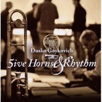DUSKO GOYKOVICH - FIVE HORNS & RHYTHM  CD NEW!