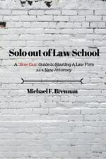 """Solo Out of Law School: A """"How Can"""" Guide to Starting a Law Firm as a New Attorn"""