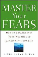 Master Your Fears : How to Triumph over Your Worries and Get on with Your Life