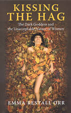 Kissing the Hag: The Dark Goddess and the Unacceptable Nature of Women Emma Orr