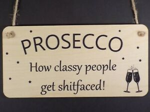 """""""Prosecco -how classy people get shitfaced"""" Funny Sign Friend Bar Alcohol Plaque"""