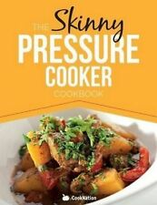 The Skinny Pressure Cooker Cookbook: Low Calorie, Healthy & Delicious Meals, Sid