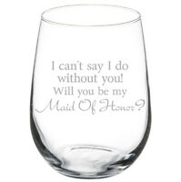I Can't Say I Do Without You Will You Be My Maid Of Honor Proposal Wine Glass
