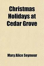 Christmas Holidays at Cedar Grove by Seymour, Mrs. Mary Alice Ives