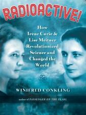 Radioactive!: How Irène Curie and Lise Meitner Revolutionized Science and Change