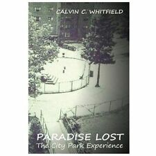 Paradise Lost: the City Park Experience by Calvin Whitfield (2013, Paperback)