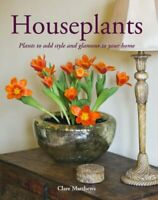 Houseplants: Plants to Add Style and Glamour to Your Home by Matthews, Clare The