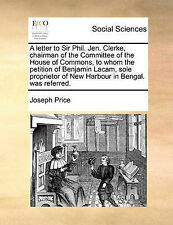A letter to Sir Phil. Jen. Clerke, chairman of the Committee of the House of Co