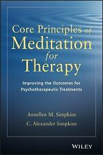 Core Principles of Meditation for Therapy: Improving the Outcomes for Psychother