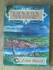 LONDON FROM THE EARLIEST TIMES TO THE PRESENT DAY by John Hayes
