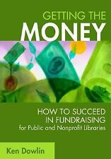Getting the Money: How to Succeed in Fundraising for Public and Nonprofit Librar