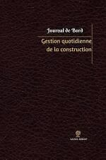 Journal/Carnet de Bord: Gestion Quotidienne de la Construction Journal de...