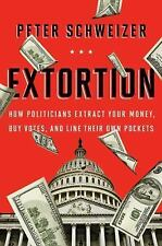 EXTORTION: HOW POLITICIANS... BY PETER SCHWEIZER - NEW 1st EDITION HARDCOVER