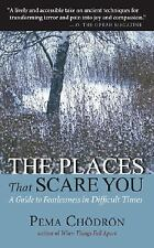 The Places That Scare You : A Guide to Fearlessness in Difficult Times by Pema C