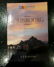 Louisbourg, Past, Present, Future,    Nova Scotia