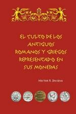 El Culto de Los Antiguos Romanos y Griegos Representado en Sus Monedas: El...