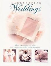 Hand-Crafted Weddings : Over 100 Projects and Ideas for Personalizing Your Weddi
