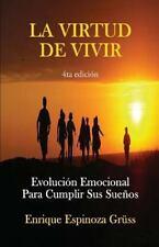 La Virtud de Vivir : Evoluci�n Emocional para Cumplir Sus Sue�os by Enrique...