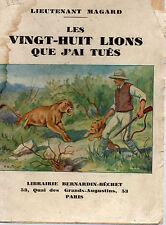 LES VINGT-HUIT LIONS QUE J 'AI TUES,par le Lieutenant MAGARD, BERNARDIN-BECHET