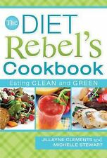 NEW - The Diet Rebels Cookbook: Eating Clean and Green