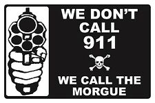 We Don'T Call 911.We Call The Morgue - Security Sign- #Ps-504