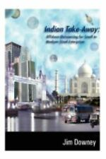 Indian Take-Away : Offshore Outsourcing for Small to Medium-Sized Enterprises...