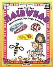 Make Your Own Hairwear: Beaded Barrettes, Clips, Dangles and Headbands