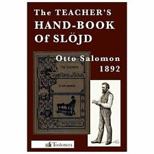 The Teacher's Hand-Book of Slojd by Otto Salomon (2013, Paperback)