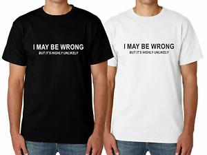 Mens I MAY BE WRONG Funny T Shirt Novelty Joke Rude Gift Him Dad Birthday Slogan