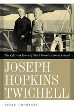 Joseph Hopkins Twichell: The Life and Times of Mark Twain's Closest Friend, Auth