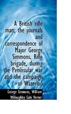British Rifle Man; The Journals and Correspondence of Major George Simmons, R...