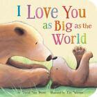 I Love You As Big As the World by David Van Buren (2013, Children's Board Books)