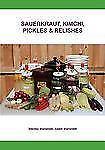Sauerkraut, Kimchi, Pickles and Relishes by Stanley Marianski (2012, Paperback)