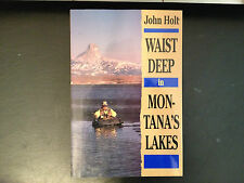Waist Deep in Montana's Lakes by John Holt, 1st Edition, Pruett Publishing