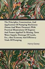 The Principles, Construction, and Application of Pumping Machinery (Steam a...