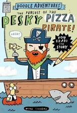 Doodle Adventures: The Pursuit of the Pesky Pizza Pirate! by Mike Lowery...