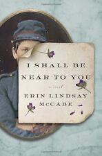 I Shall Be Near to You: A Novel by Erin Lindsay McCabe